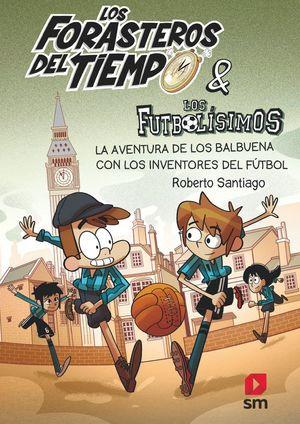LOS FORASTEROS DEL TIEMPO 9 AVENTURA BALBUENA INVENTORES FUTBOL