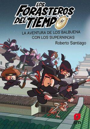 LOS FORASTEROS DEL TIEMPO 10. LA AVENTURA DE LOS BALBUENA CON LOS SUPERNINJAS
