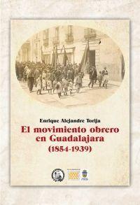 EL MOVIMIENTO OBRERO EN GUADALAJARA (1854-1939)