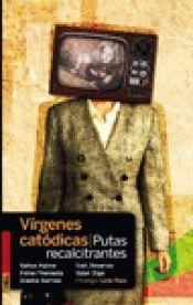 VIRGENES CATODICAS. PUTAS RECALCITRANTES