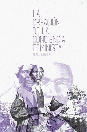 LA CREACIÓN DE LA CONCIENCIA FEMINISTA : DESDE LA EDAD MEDIA HASTA 1870