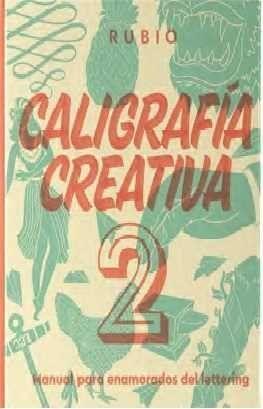 CALIGRAFÍA CREATIVA 2 : MANUAL PARA ENAMORADOS DEL LETTERING