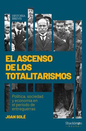 EL ASCENSO DE LOS TOTALITARISMOS : POLÍTICA, SOCIEDAD Y ECONOMÍA EN EL PERÍODO DE ENTREGUERRAS