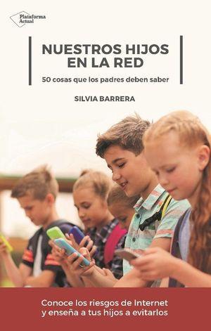 NUESTROS HIJOS EN LA RED : 50 COSAS QUE DEBEMOS SABER PARA UNA BUENA PREVENCIÓN DIGITAL