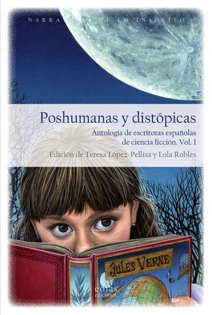 POSHUMANAS Y DISTÓPICAS : ANTOLOGÍA DE ESCRITORAS ESPAÑOLAS DE CIENCIA FICCIÓN