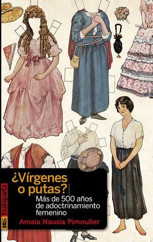 ¿VÍRGENES O PUTAS? : MÁS DE 500 AÑOS DE ADOCTRINAMIENTO FEMENINO