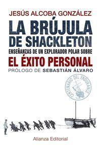 LA BRÚJULA DE SHACKLETON : ENSEÑANZAS DE UN EXPLORADOR POLAR SOBRE EL ÉXITO PERSONAL
