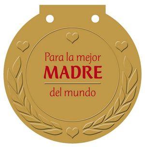 PARA LA MEJOR MADRE DEL MUNDO /MEDALLA/