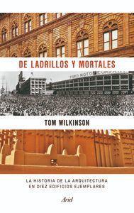 DE LADRILLOS Y MORTALES : LA HISTORIA DE LA ARQUITECTURA EN DIEZ EDIFICIOS EJEMPLARES