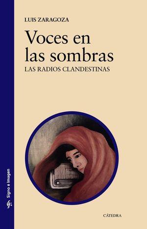 VOCES EN LAS SOMBRAS : UNA HISTORIA DE LAS RADIOS CLANDESTINAS