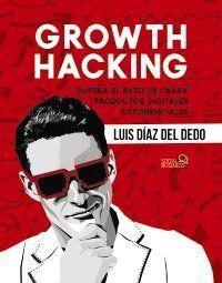 GROWTH HACKING : SUPERA EL RETO DE CREAR PRODUCTOS DIGITALES EXPONENCIALES