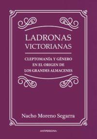 LADRONAS VICTORIANAS : CLEPTOMANÍA Y GÉNERO EN EL ORIGEN DE LOS GRANDES ALMACENES