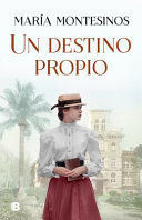UN DESTINO PROPIO / A FATE ONE'S OWN