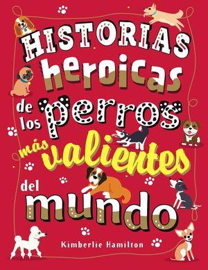 HISTORIAS HEROICAS DE LOS PERROS MÁS VALIENTES DEL MUNDO