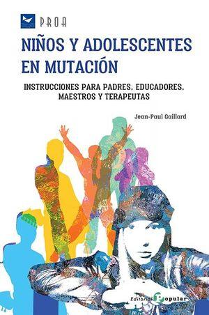 NIÑOS Y ADOLESCENTES EN MUTACIÓN : INSTRUCCIONES PARA PADRES, EDUCADORES, MAESTROS Y TERAPEUTAS