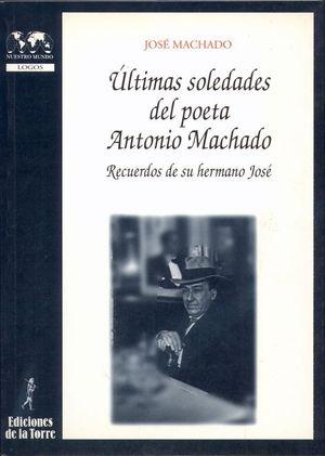 ÚLTIMAS SOLEDADES DEL POETA ANTONIO MACHADO : RECUERDOS DE SU HERMANO JOSÉ