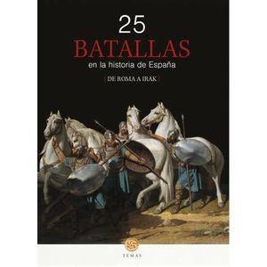 25 BATALLAS EN LA HISTORIA DE ESPAÑA : DE ROMA A IRAK