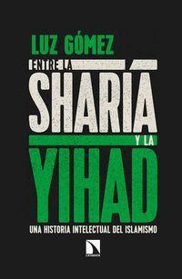 ENTRE LA SHARÍA Y LA YIHAD : UNA HISTORIA INTELECTUAL DEL ISLAMISMO