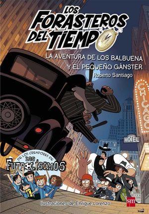 LOS FORASTEROS DEL TIEMPO 5. LA AVENTURA DE LOS BALBUENA Y EL PEQUEÑO GÁNSTER