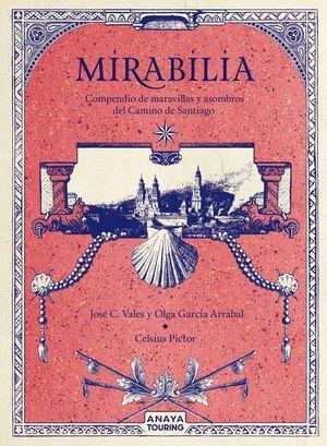 MIRABILIA : COMPENDIO DE MARAVILLAS Y ASOMBROS DEL CAMINO DE SANTIAGO