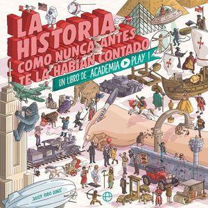 LA HISTORIA COMO NUNCA ANTES TE LA HABÍAN CONTADO : UN LIBRO DE ACADEMIA PLAY