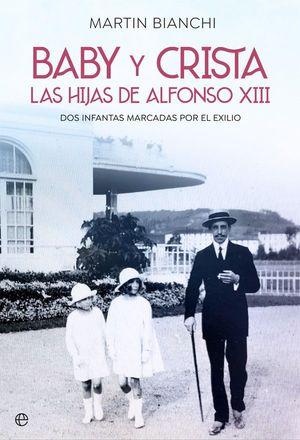 BABY Y CRISTA : LAS HIJAS DE ALFONSO XIII : DOS INFANTAS MARCADAS POR EL EXILIO