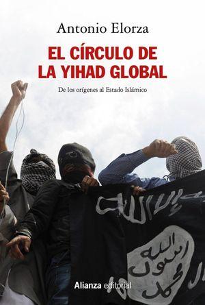 EL CÍRCULO DE LA YIHAD GLOBAL : DE LOS ORÍGENES AL ESTADO ISLÁMICO