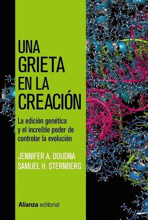 UNA GRIETA EN LA CREACIÓN : CRISPR, LA EDICIÓN GÉNICA Y EL INCREÍBLE PODER DE CONTROLAR LA EVOLUCIÓN
