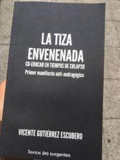 LA TIZA ENVENENADA : CO-EDUCAR EN TIEMPOS DE COLAPSO : PRIMER MANIFIESTO ANTI-ANDRAGÓGICO