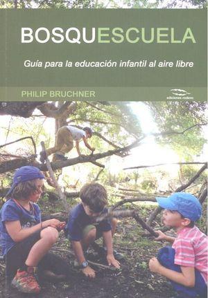 BOSQUESCUELA. GUÍA PARA LA EDUCACIÓN INFANTIL AL AIRE LIBRE