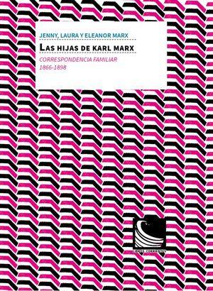 LAS HIJAS DE KARL MARX : CORRESPONDENCIA FAMILIAR, 1866 -1898