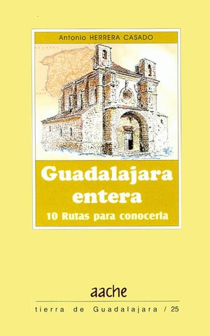 GUADALAJARA ENTERA. 10 RUTAS PARA CONOCERLA