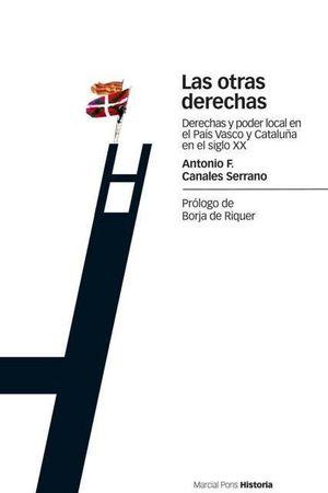 LAS OTRAS DERECHAS : DERECHAS Y PODER LOCAL EN EL PAÍS VASCO Y CATALUÑA EN EL SIGLO XX