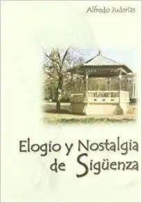 ELOGIO Y NOSTALGIA DE SIGÜENZA