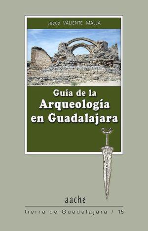 GUÍA DE LA ARQUEOLOGÍA DE GUADALAJARA. NUEVA EDICIÓN 2008