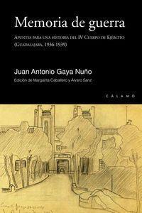 MEMORIA DE GUERRA : APUNTES PARA UNA HISTORIA DEL IV CUERPO DE EJÉRCITO : GUADALAJARA, 1936-1939