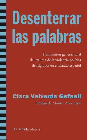 DESENTERRAR LAS PALABRAS : TRANSMISIÓN GENERACIONAL DEL TRAUMA DE LA VIOLENCIA POLÍTICA DEL SIGLO XX